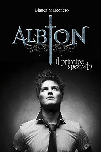 Albion - Il principe spezzato di [Bianca Marconero]
