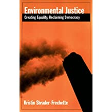 Environmental Justice: Creating Equity, Reclaiming Democracy (Environmental Ethics and Science Policy Series) (English Edition)