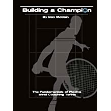 Building a Champion: The Fundamentals of Playing and Coaching Tennis (English Edition)