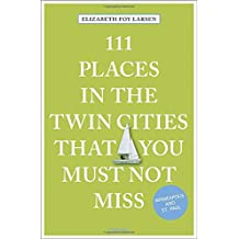 111 Places in the Twin Cities that you must not miss: Travel Guide