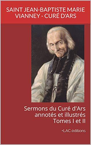 """Sermons du Curé d'Ars annotés et illustrés  TOMES I et II: Collection """"Religions et spiritualité"""" +LAC éditions (French Edition)"""