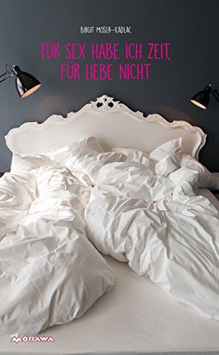 Für Sex habe ich Zeit, für Liebe nicht (German Edition)