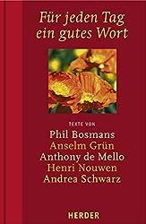 Für jeden Tag ein gutes Wort: Texte von Phil Bosmans, Anselm Grün, Anthony de Mello, Henri Nouwen, Andrea Schwarz