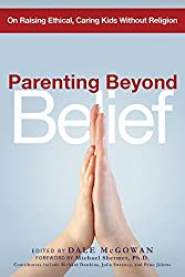 Parenting Beyond Belief: On Raising Ethical, Caring Kids Without Religion (2007-04-25)