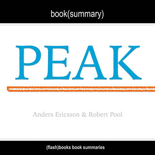 summary-of-peak-secrets-from-the-new-science-of-expertise-by-anders-ericsson-robert-pool-includes-an