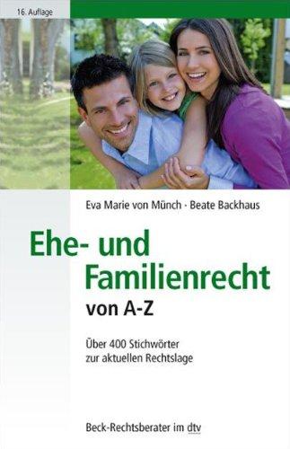 Ehe- und Familienrecht von A - Z: Über 400 Stichwörter zur aktuellen Rechtslage (dtv Beck Rechtsberater)