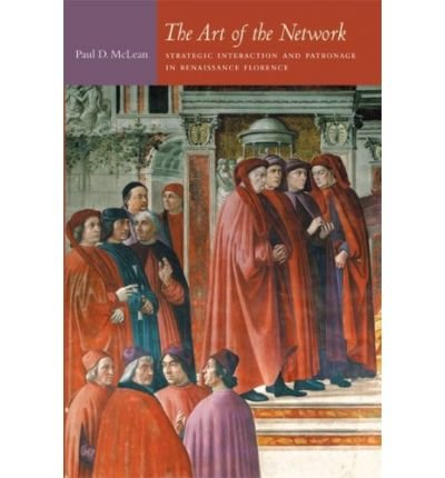 The Art of the Network: Strategic Interaction and Patronage in Renaissance Florence (Politics, History, and Culture) (Paperback) - Common