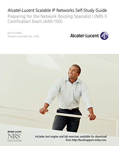 Alcatel-Lucent Scalable IP Networks Self-Study Guide: Preparing for the Network Routing Specialist I Certification Exam (4A0-100) (Self Study Guide Exam 4ao-100)