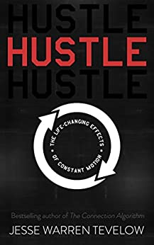 Hustle: The Life Changing Effects of Constant Motion (English Edition) de [Tevelow, Jesse]