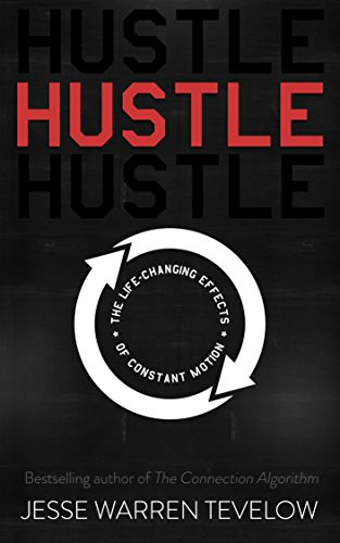 Hustle: The Life Changing Effects of Constant Motion (English Edition) por Jesse Tevelow