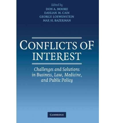 [(Conflicts of Interest: Challenges and Solutions in Business, Law, Medicine, and Public Policy )] [Author: Don A. Moore] [Aug-2010]