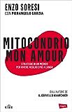 Mitocondrio mon amour: Strategie di un medico per vivere più a lungo