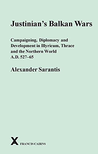 Price comparison product image Justinian's Balkan Wars: Campaigning,  Diplomacy and Development in Illyricum,  Thace and the Northern World A.D. 527-65 (Arca: Classical and Medieval Texts,  Papers and Monographs)