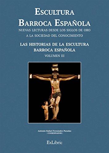 Escultura Barroca Española. Las historias de la Escultura Barroca Española (Scultura Barroca Española. Nuevas Lecturas Desde Los Siglos De Oro A La Sociedad Del Conocimient)