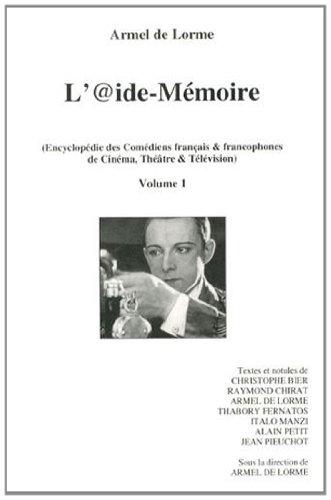 L'@ide-Mémoire : Encyclopédie des comédiens français & francophones de cinéma, théâtre & télévision Volume 1