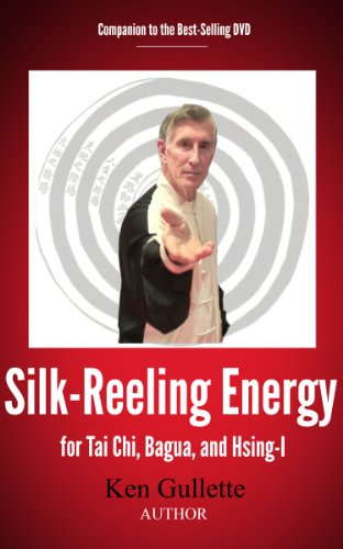 Silk-Reeling Energy for Tai Chi, Hsing-I, and Bagua (English Edition) por Ken Gullette
