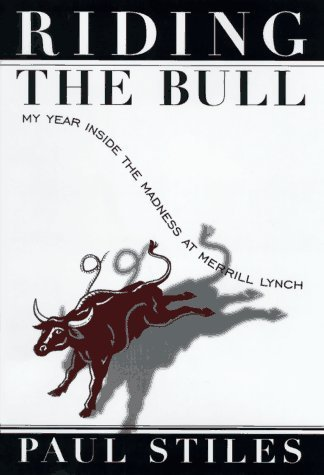 riding-the-bull-my-year-in-the-madness-at-merrill-lynch-by-paul-stiles-1998-01-27