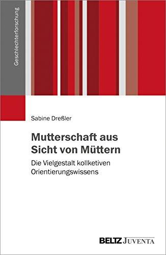 Mutterschaft aus Sicht von Müttern: Die Vielgestalt kollektiven Orientierungswissens (Geschlechterforschung)