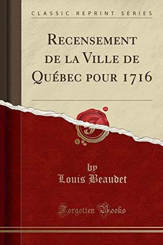 Recensement de la Ville de Québec pour 1716 (Classic Reprint) por Louis Beaudet