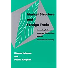 [(Market Structure and Foreign Trade : Increasing Returns, Imperfect Competition, and the International Economy)] [By (author) Elhanan Helpman ] published on (February, 1987)