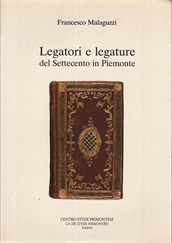 LEGATORI E LEGATURE DEL SETTECENTO IN PIEMONTE. usato  Spedito ovunque in Italia