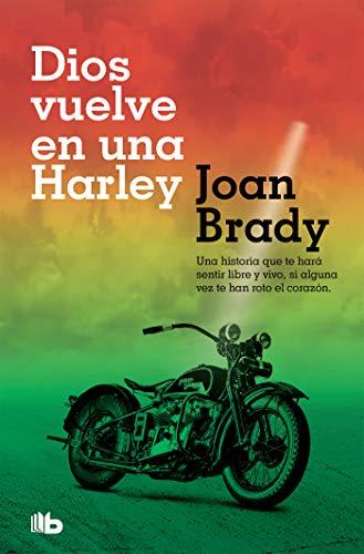 Dios vuelve en una Harley: Una historia que te hará sentir libre y vivo, si alguna vez te han roto el corazón. (FICCIÓN) por Joan Brady