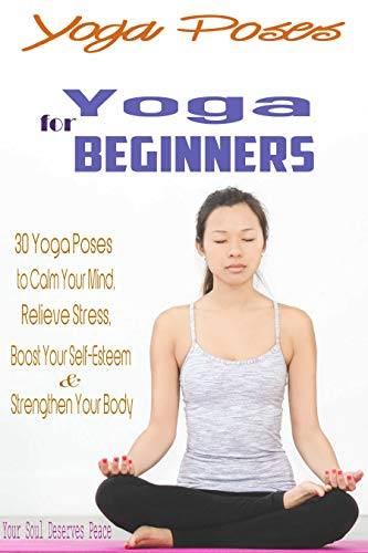 Yoga for Beginners & Yoga Poses: 30 Yoga Poses to Calm Your ...