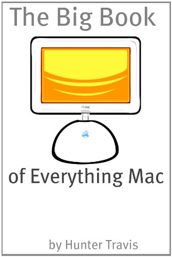 The Big Book of Everything Mac: From the Basics to the Advanced – Everything You Need to Know About Using a Mac (English Edition)