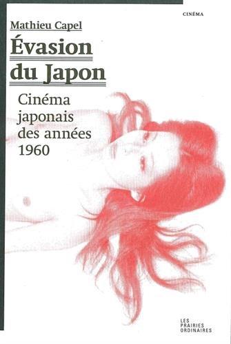Evasion du Japon : Cinéma japonais des années 1960 par Mathieu Capel