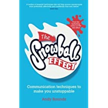 The Snowball Effect: Communication Techniques to Make You Unstoppable by Andy Bounds (2013-03-11)