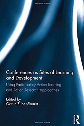 Conferences as Sites of Learning and Development: Using participatory action learning and action research approaches