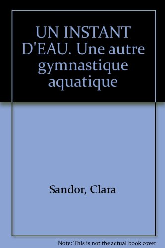 UN INSTANT D'EAU. Une autre gymnastique aquatique par Clara Sandor