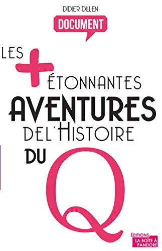 Les plus étonnantes aventures de l'histoire du Q: Histoire de la sexualité (LES +)