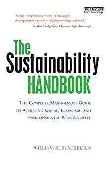 The Sustainability Handbook: The Complete Management Guide to Achieving Social, Economic and Environmental Responsibility von [Blackburn, William R.]