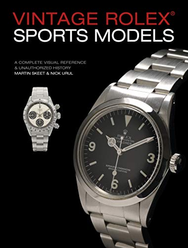 Vintage Rolex Sports Models, 4th Edition: A Complete Visual Reference & Unauthorized History