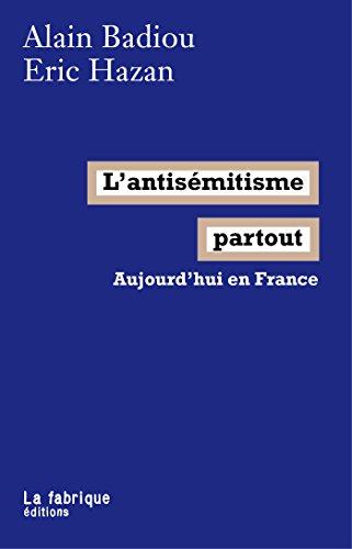 En ligne téléchargement gratuit L'antisémitisme partout: Aujourd'hui en France pdf ebook