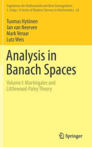 Analysis in Banach Spaces: Volume I: Martingales and Littlewood-Paley Theory (Ergebnisse der Mathematik und ihrer Grenzgebiete. 3. Folge / A Series of Modern Surveys in Mathematics (63), Band 63)