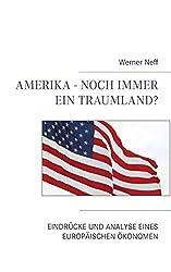Amerika - Noch immer ein Traumland?: Eindrücke und Analyse eines europäischen Ökonomen