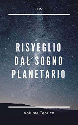 Risveglio dal sogno planetario (Volume Teorico) di [ZeRo]