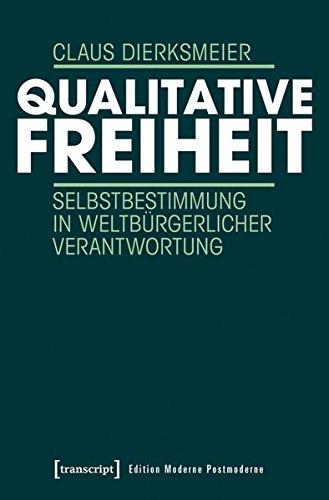 Qualitative Freiheit: Selbstbestimmung in weltbürgerlicher Verantwortung (Edition Moderne Postmoderne)