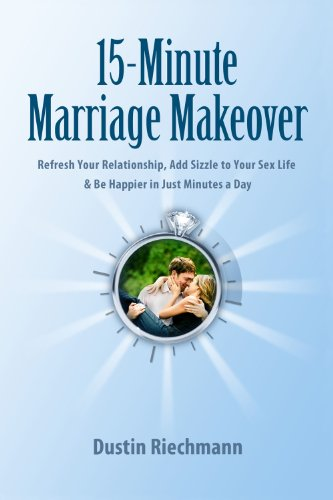 15-Minute Marriage Makeover: Refresh Your Relationship, Add Sizzle to Your Sex Life & Be Happier in Just Minutes a Day (English Edition)