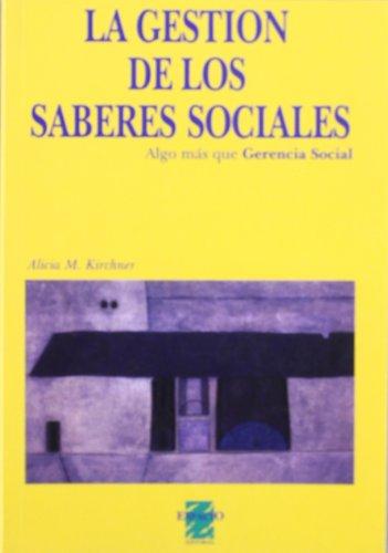 Descargar Libro La gestion de los saberes sociales(algo ma que gerencia social) de Alicia Kirchner de Mercado