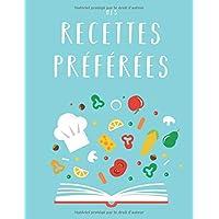 Mes Recettes Préférées: Livre de recettes de bricolage XXL pour ecrire mes recettes preferees