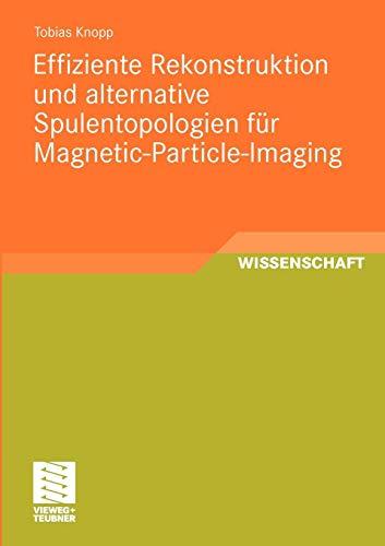 Effiziente Rekonstruktion und  alternative Spulentopologien für Magnetic-Particle-Imaging (Aktuelle Forschung Medizintechnik - Latest Research in Medical Engineering)