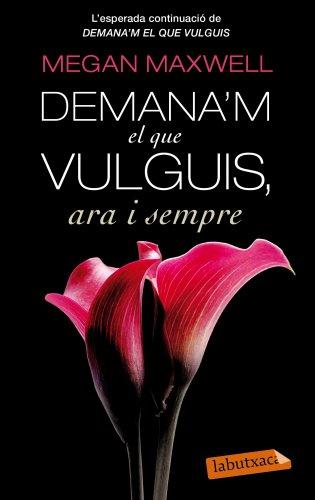 Demana'm el que vulguis ara i sempre (LB Premium Book 891) (Catalan Edition) por Megan Maxwell