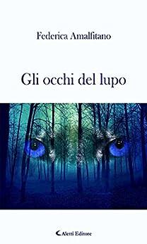 Gli occhi del lupo di [Amalfitano, Federica]