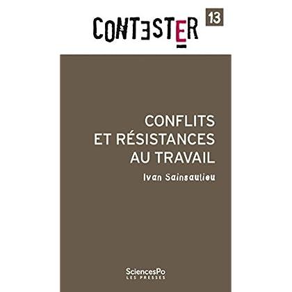 Conflits et résistances au travail (Contester t. 13)