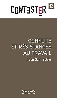 Conflits et résistances au travail par Ivan Sainsaulieu