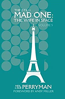 The (Still) Mad One: The Wife in Space Volume 5 by [Perryman, Neil, Perryman, Sue]