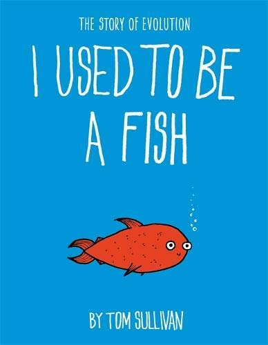 I Used to Be a Fish: The Story of Evolution (English Edition)